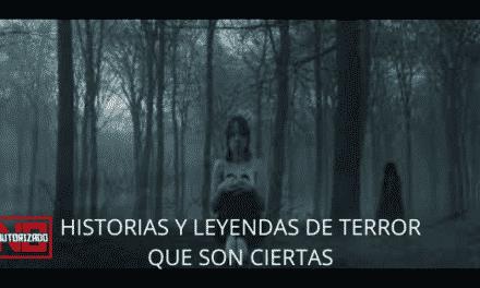 HISTORIAS Y LEYENDAS DE TERROR QUE SON CIERTAS